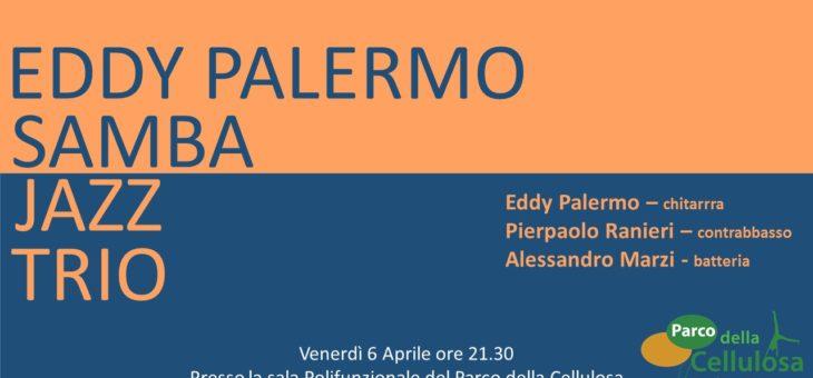 """""""Eddy Palermo Samba Jazz Trio"""" AL PARCO DELLA CELLULOSA"""