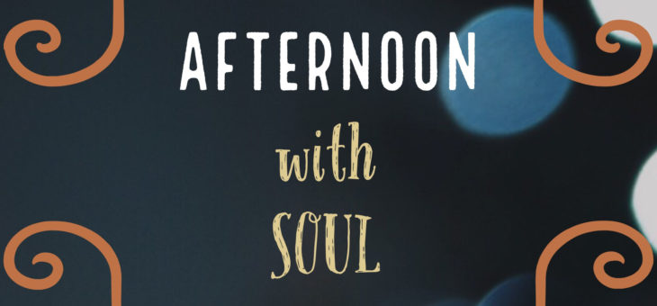 Afternoon with Soul – Domenica 22 Aprile 2018